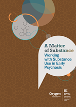 A Matter of Substance: Working with Substance Use in Early Psychosis